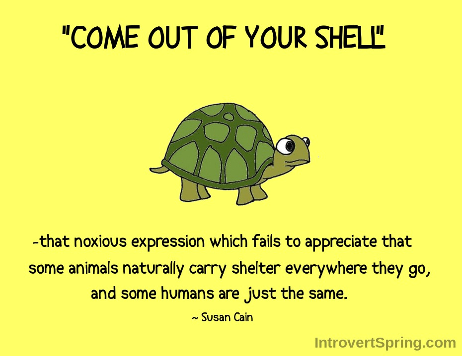 COME OUT OF YOUR SHELL