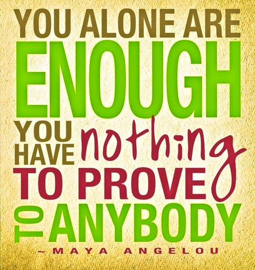 Maya Angelou quote you alone are enough
