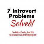 7 Introvert Problems Solved! Free Webcast Replay