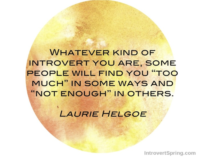 Laurie Hegoe quote whatever kind of introvert you are, some people will find you too much in some ways