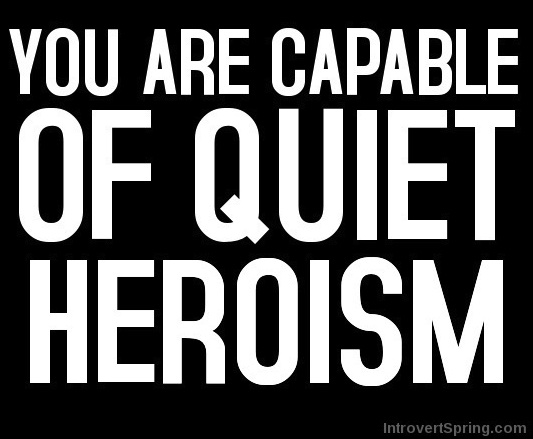 you are capable of quiet heroism introvert