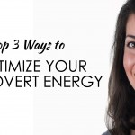 Top 3 Ways to Optimize Your Introvert Energy