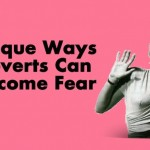 5 Unique Ways Introverts Can Overcome Fear