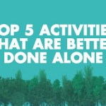 Top 5 Activities That Are Better Done Alone