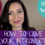 How To Love Your Introvert – 5 Simple Tips