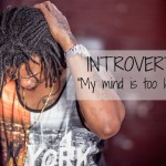 "Introvert: ""My mind is too loud!"""