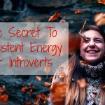 The Surprising Secret To Consistent Energy For Introverts
