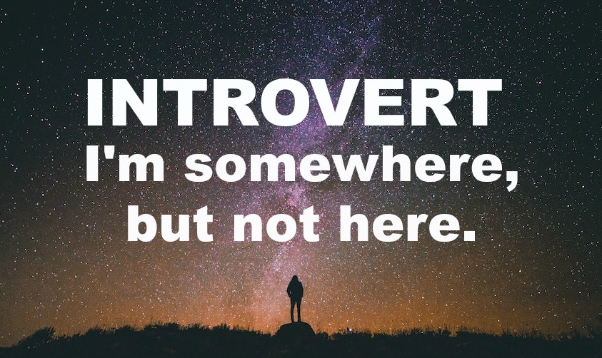 Introvert – I'm somewhere, but not here