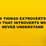 6 Things Extroverts Do That Introverts Will Never Understand