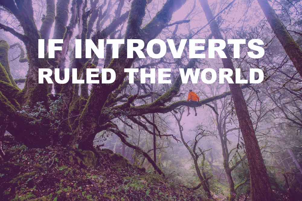 INTROVERTS RULE THE WORLD