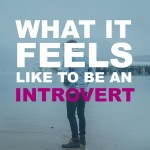 What It Feels Like To Be An Introvert