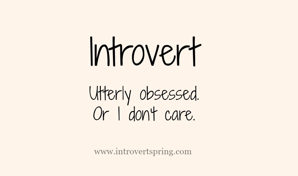 Introvert – Utterly Obsessed, Or I Don't Care