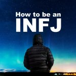 How To Be An INFJ