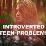 Top 7 Introverted Teen Problems(The Struggle is Real!)