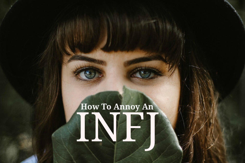 The Top 5 Ways To Annoy An INFJ