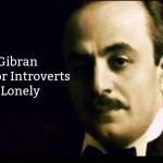11 Kahlil Gibran Quotes For Introverts Who Feel Lonely